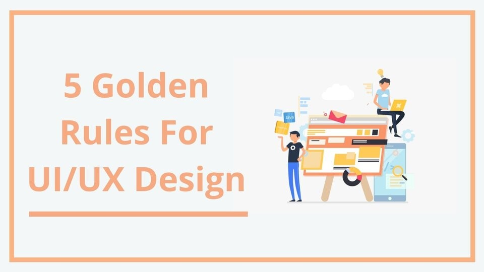 top 5 golden rules for ui/ux design