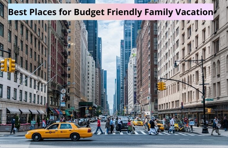 Best Places for Budget Friendly Family Vacation
