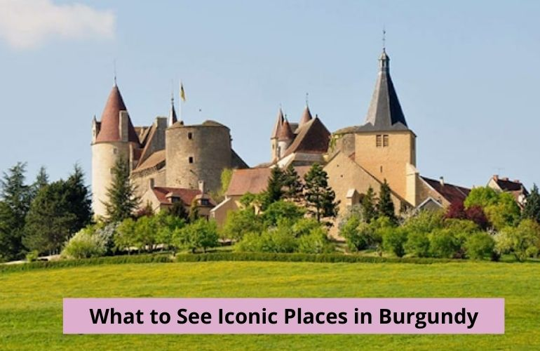 What to See Iconic Places in Burgundy