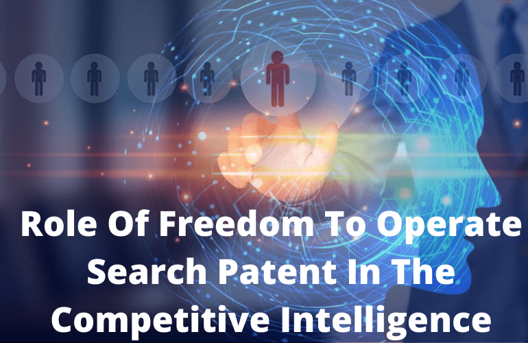 Role Of Freedom To Operate Search Patent In The Competitive Intelligence