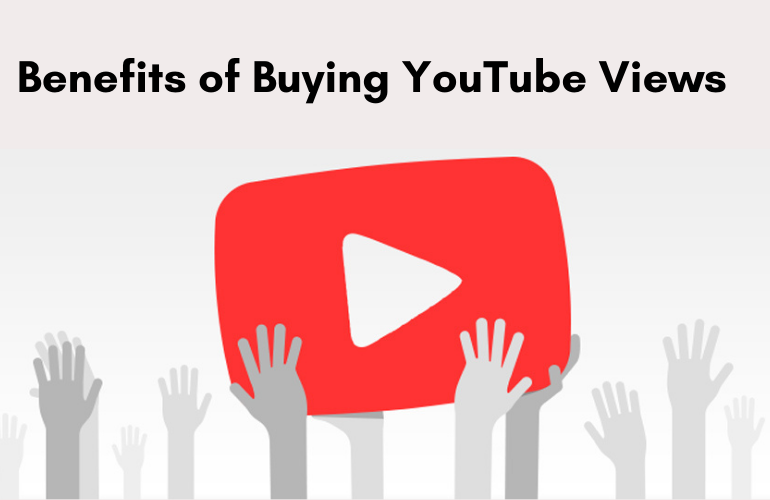 Top 6 Benefits of Buying YouTube Views