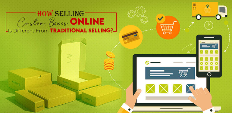 how_selling_custom_boxes_online_is_different_from_traditional_selling