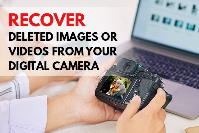 Recover Deleted Images or Videos from Your Digital Camera