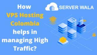 How Serverwala's VPS Hosting Colombia helps in managing High Traffic?