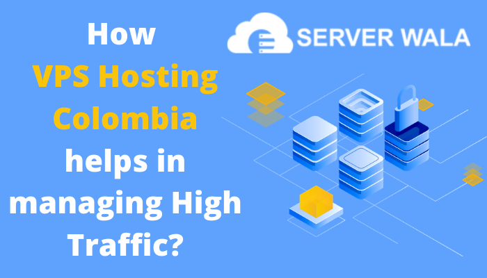 How Serverwala's VPS Hosting Colombia helps in managing High Traffic