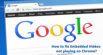 How to fix Embedded Videos not playing on Chrome