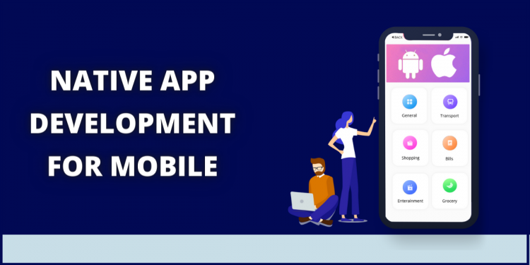 Why Are Companies Going For Native App Development For Mobile?