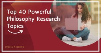 Top 40 Powerful Philosophy Research Topicsn
